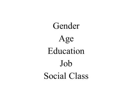 Gender Age Education Job Social Class. Who wins? Who loses? Who is destroyed? Who grows? How is the world and the character different at the end than.