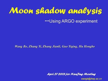 Moon shadow analysis -- Using ARGO experiment Wang Bo, Zhang Yi, Zhang Jianli, Guo Yiqing, Hu Hongbo Apri. 27 2008 for NanJing Meeting