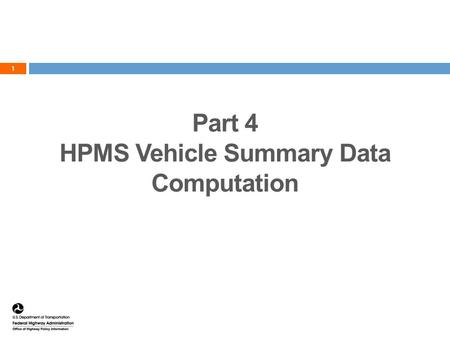 "1 Part 4 HPMS Vehicle Summary Data Computation. Additional Columns 2  Ucode=if(urban_code=99999, ""Rural"", ""Urban"")  VMT=(end_point-begin_point)*AADT."