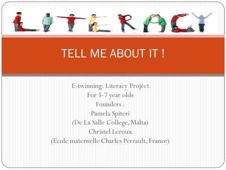 E-twinning: Literacy Project For 5-7 year olds Founders : Pamela Spiteri (De La Salle College, Malta) Christel Leroux (Ecole maternelle Charles Perrault,