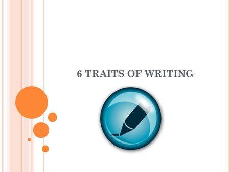 6 TRAITS OF WRITING. WHAT ARE THE 6 TRAITS OF WRITING? Ideas and Content Organization Voice Word Choice Sentence Fluency Conventions.