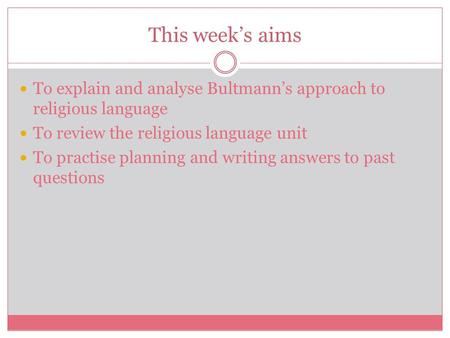 This week's aims To explain and analyse Bultmann's approach to religious language To review the religious language unit To practise planning and writing.