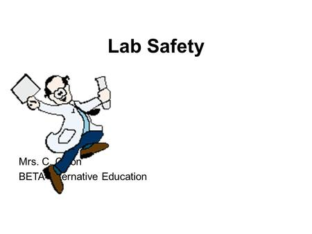 Lab Safety Mrs. C. Colon BETA Alternative Education.