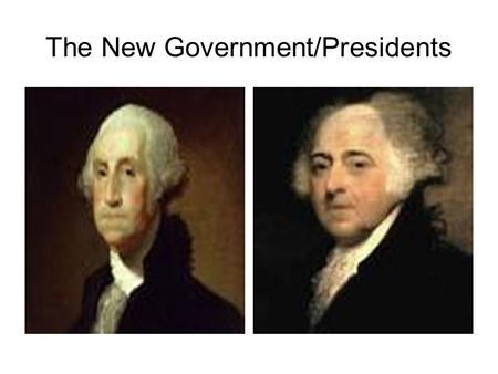 The New Government/Presidents. The American Cincinnattus Remember, Washington learned politics from the ground up. Constitution was not a strong blueprint.