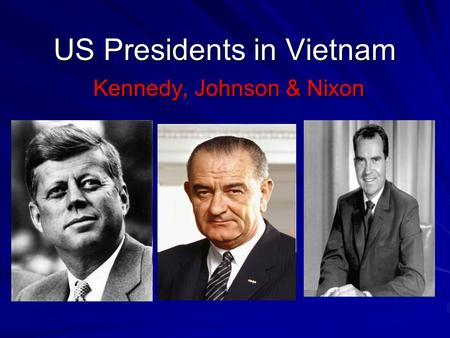 Who were U.S Presidents during the Vietnam War?