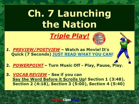 Ch. 7 Launching the Nation Triple Play! 1. PREVIEW/POSTVIEW – Watch as Movie! It's Quick (7 Seconds) JUST READ WHAT YOU CAN! 2. POWERPOINT – Turn Music.