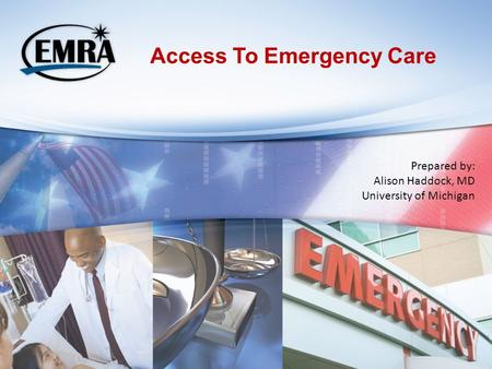 Access To Emergency Care Prepared by: Alison Haddock, MD University of Michigan.