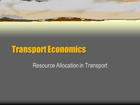 Transport Economics Resource Allocation in Transport.