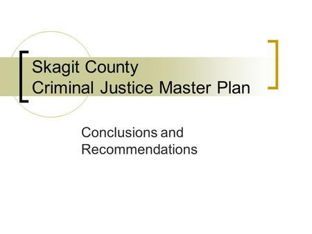 Skagit County Criminal Justice Master Plan Conclusions and Recommendations.