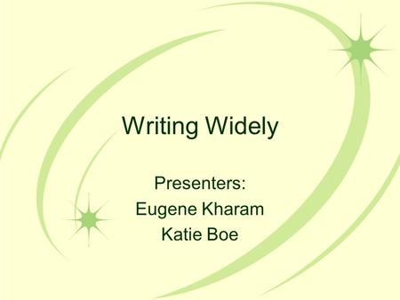 Writing Widely Presenters: Eugene Kharam Katie Boe.