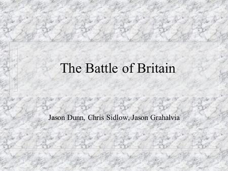 The Battle of Britain Jason Dunn, Chris Sidlow, Jason Grahalvia.