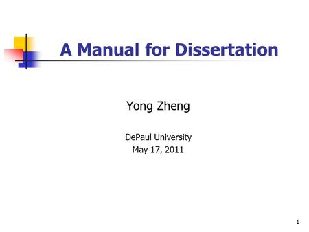 A Manual for Dissertation Yong Zheng DePaul University May 17, 2011 1.