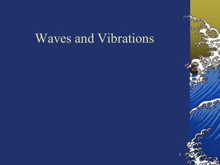 1 Waves and Vibrations. 2 Types of Waves Mechanical waves water, sound & seismic waves *governed by Newton's laws *only exist within material medium Electromagnetic.