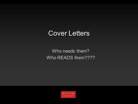 Cover Letters Who needs them? Who READS them????.
