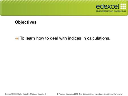 Edexcel GCSE Maths Spec B – Modular: Booster C © Pearson Education 2010. This document may have been altered from the original. To learn how to deal with.