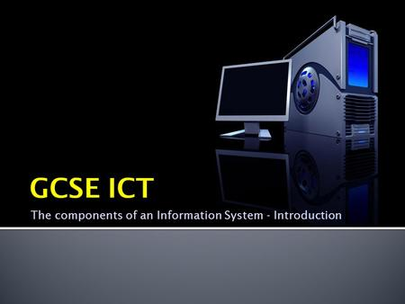 The components of an Information System - Introduction.