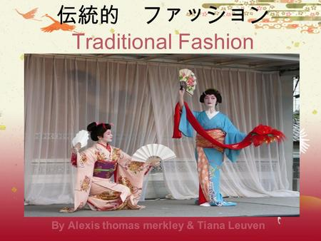 伝統的 ファッション Traditional Fashion By Alexis thomas merkley & Tiana Leuven.