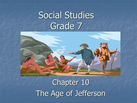 Social Studies Grade 7 Chapter 10 The Age of Jefferson.