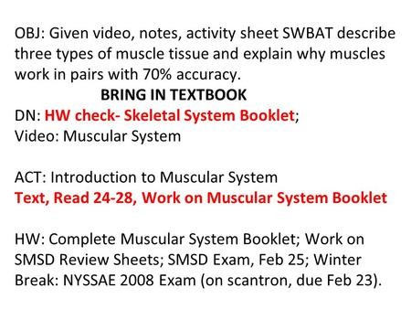 OBJ: Given video, notes, activity sheet SWBAT describe three types of muscle tissue and explain why muscles work in pairs with 70% accuracy. BRING IN TEXTBOOK.