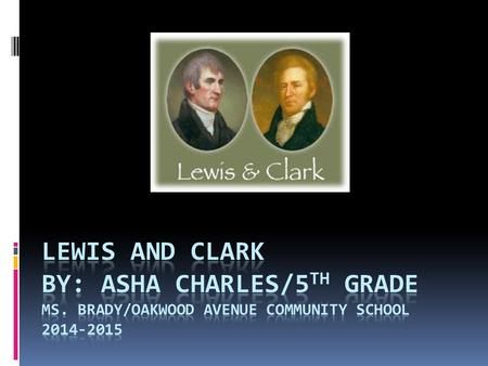 Introduction: Have you ever heard about William Clark and Meriwether Lewis? If you didn't you got a lot of new information coming to you. First, Meriwether.