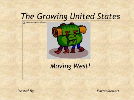 The Growing United States Moving West! CreatedByPortia Stewart.