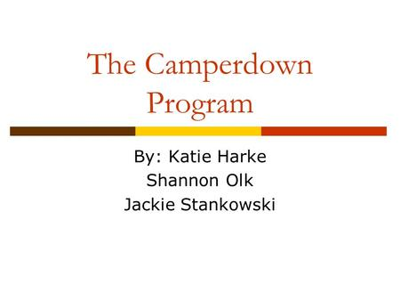 The Camperdown Program By: Katie Harke Shannon Olk Jackie Stankowski.
