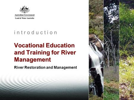 Vocational Education and Training for River Management i n t r o d u c t i o n Vocational Education and Training for River Management River Restoration.