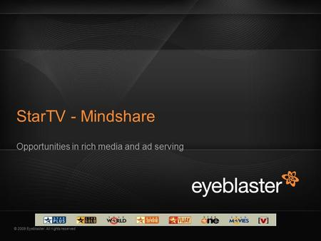 © 2009 Eyeblaster. All rights reserved Opportunities in rich media and ad serving StarTV - Mindshare.