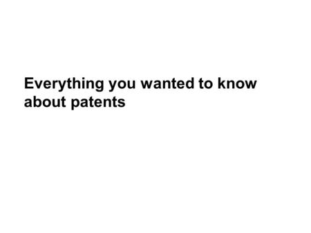 Everything you wanted to know about patents. Intellectual property Product of the mind: idea, invention, artistic expression, name, business process,