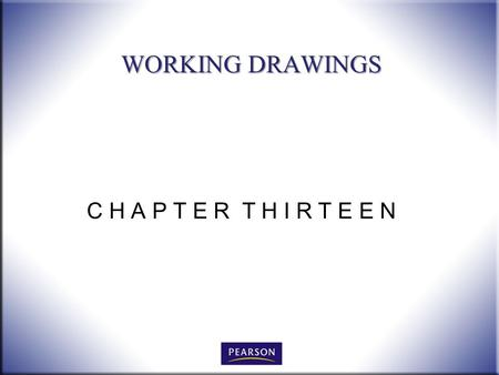 C H A P T E R T H I R T E E N WORKING DRAWINGS. 2 Technical Drawing with Engineering Graphics, 14/e Giesecke, Hill, Spencer, Dygdon, Novak, Lockhart,