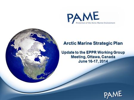 Arctic Marine Strategic Plan Update to the EPPR Working Group Meeting, Ottawa, Canada June 16-17, 2014.