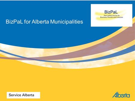 BizPaL for Alberta Municipalities. Agenda BizPaL – what it is, how it works Governance Value for Business and Government Municipality engagement Current.