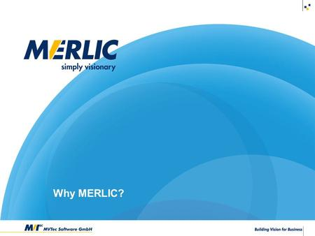 © 2003-2014 MVTec Software GmbH Why MERLIC?. Do you need to build a machine vision system?
