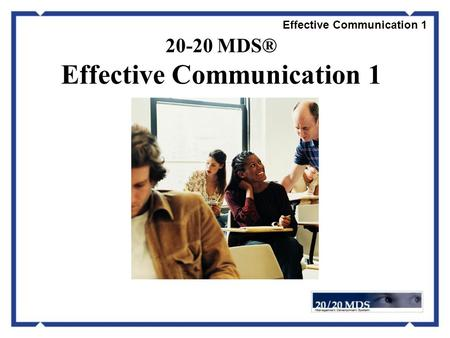 Effective Communication 1 20-20 MDS® Effective Communication 1.