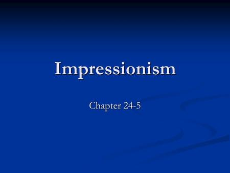 Impressionism Chapter 24-5. Characteristics of Impressionism Began in France Began in France Impact of photography: painters could not be THAT accurate.