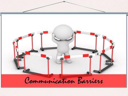 Communication Barriers. Course Objectives Describe the Components of Communication Explain the Communication Process Explain What are Communication Barriers.