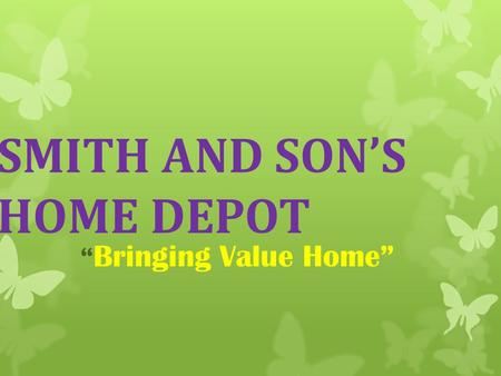 "SMITH AND SON'S HOME DEPOT "" Bringing Value Home"""
