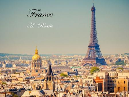 "France A. Roark. Facts About France  France is the most visited country in the world  Paris was originally a Roman city called ""Lutetia""  There's only."