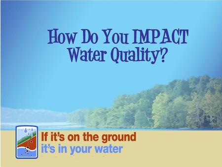 How Do You IMPACT Water Quality?. What is a watershed? A watershed is the land where all the water drains to a specific location. It includes surface.