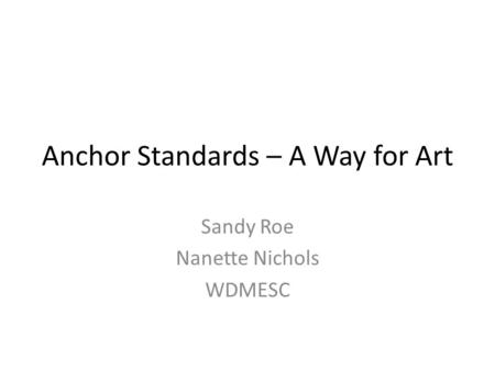 Anchor Standards – A Way for Art Sandy Roe Nanette Nichols WDMESC.