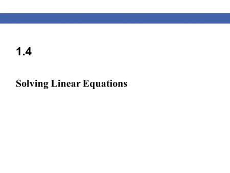 1.4 Solving Linear Equations. Blitzer, Algebra for College Students, 6e – Slide #2 Section 1.4 Linear Equations Definition of a Linear Equation A linear.
