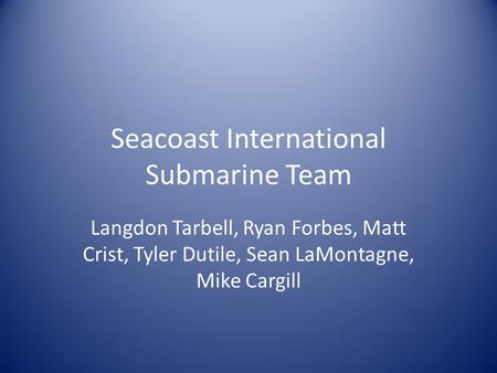 Seacoast International Submarine Team Langdon Tarbell, Ryan Forbes, Matt Crist, Tyler Dutile, Sean LaMontagne, Mike Cargill.