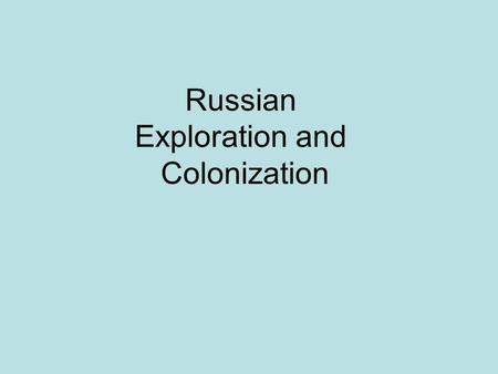 "Russian Exploration and Colonization. Historically speaking, Russia, as a part of Europe, has generally ""faced"" West: Moscow St. Petersburg Kiev Novgorod."