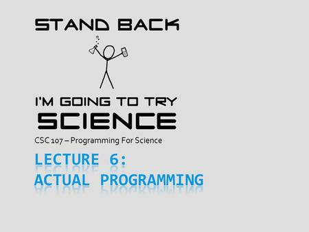 CSC 107 – Programming For Science. The Week's Goal.