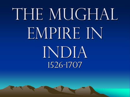 "The Mughal Empire In India 1526-1707. Mughals- Who Are They??? Muslim Turks, Afghans and Mongols Muslim Turks, Afghans and Mongols ""Mughal"" means Mongols."