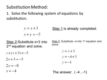 Substitution Method: 1. Solve the following system of equations by substitution. Step 1 is already completed. Step 2:Substitute x+3 into 2 nd equation.