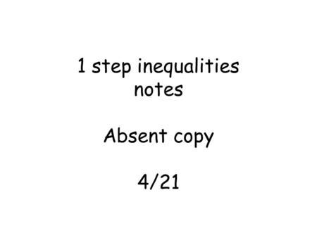 1 step inequalities notes Absent copy 4/21. Inequality Clues x 3 = x is greater than 3 Graph = x 3 = x is greater than or equal to 3 Graph =