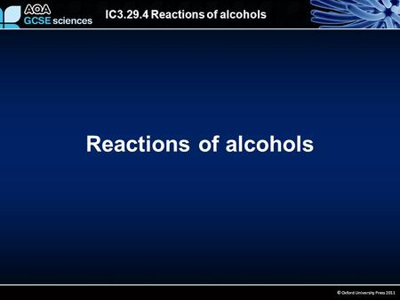 IC3.29.4 Reactions of alcohols © Oxford University Press 2011 Reactions of alcohols.