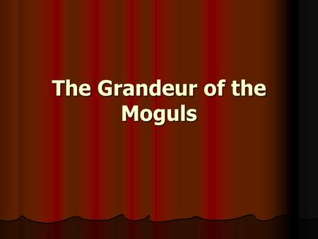 The Grandeur of the Moguls