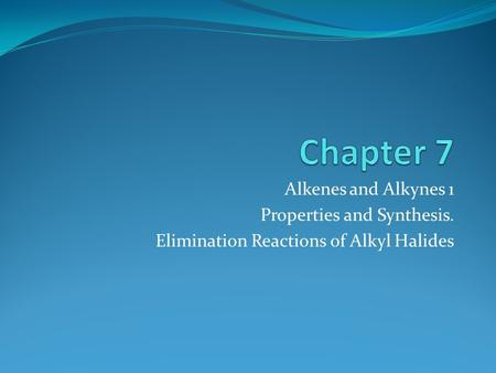 Alkenes and Alkynes 1 Properties and Synthesis. Elimination Reactions of Alkyl Halides.